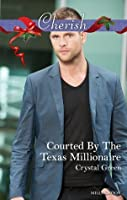 Courted By The Texas Millionaire (St. Valentine, Texas)