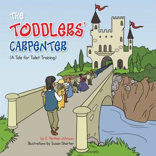 THE TODDLERS CARPENTER : A Tale for Toilet Training E. Nathan Johnson