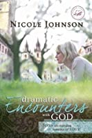 Dramatic Encounters with God: Seven Life-Changing Lessons of Love (Women of Faith (Zondervan))