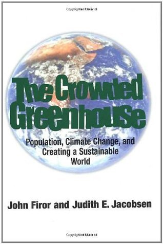 The Crowded Greenhouse: Population, Climate Change and Creating a Sustainable World  by  Mr. John Firor