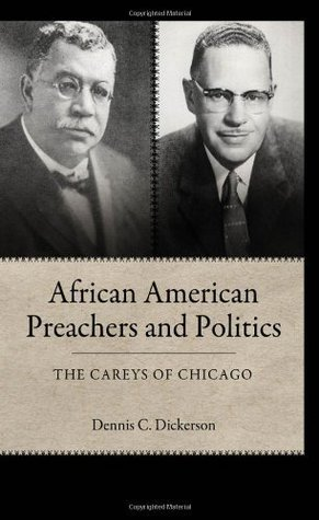 African American Preachers and Politics: The Careys of Chicago (Margaret Walker Alexander Series in African American Studies)  by  Dennis C. Dickerson
