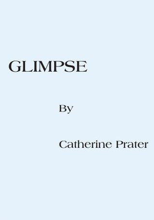 Glimpse  by  Catherine Prater