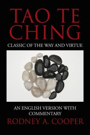 Tao Te Ching: Classic Of The Way And Virtue: An English Version With Commentary RODNEY A. COOPER
