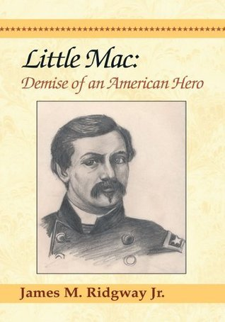 Little Mac:Demise of an American Hero  by  James M. Ridgway Jr.