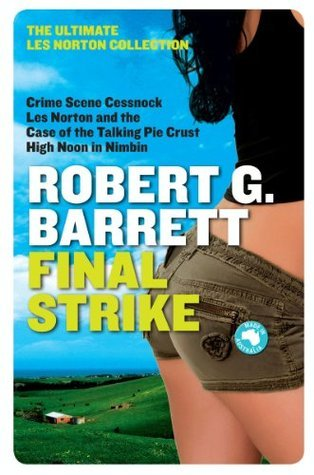 Final Strike: The Ultimate Les Norton Collection 3  by  Robert G. Barrett