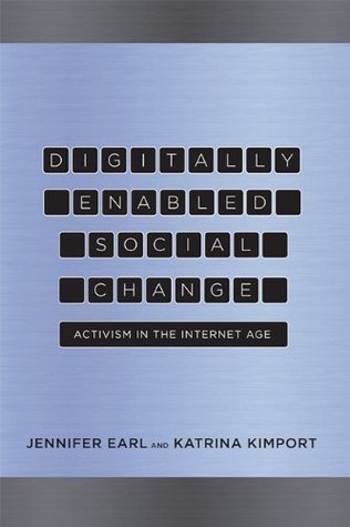 Digitally Enabled Social Change: Activism in the Internet Age (Acting with Technology) Jennifer Earl