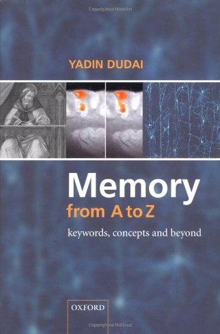 Memory from A to Z: Keywords, Concepts, and Beyond  by  Yadin Dudai