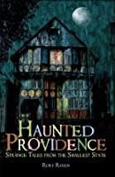 Haunted Providence: Strange Tales from the Smallest State