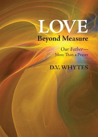 Love Beyond Measure  by  D.V. Whytes