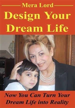 Design Your Dream Life  by  Mera Lord