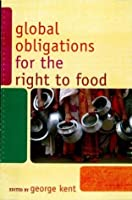 Global Obligations for the Right to Food (Another World is Necessary: Human Rights, Environmental Rights, and Popular Democracy)