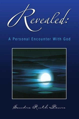 Revealed: A Personal Encounter With God Sandra Ruth Penro