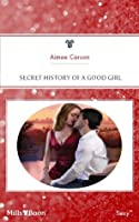 Mills & Boon : Secret History Of A Good Girl (Unbuttoned by a Rebel)