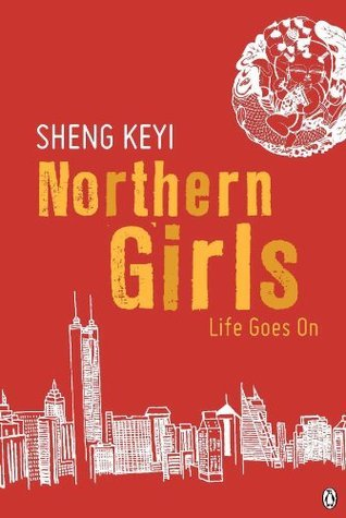 Northern Girls: : Life Goes On  by  Sheng Keyi