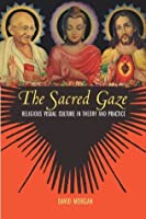 The Sacred Gaze: Religious Visual Culture in Theory and Practice