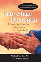 Late-Stage Dementia:Promoting Comfort, Compassion, and Care