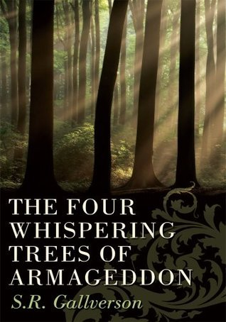 The Four Whispering Trees of Armageddon  by  S.R. Gallverson