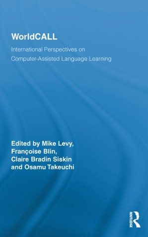 WorldCALL: International Perspectives on Computer-Assisted Language Learning Mike Levy