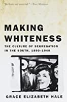 Making Whiteness: The Culture of Segregation in the South, 1890-1940 (Vintage)