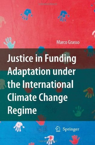 Justice in Funding Adaptation under the International Climate Change Regime Marco Grasso