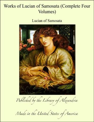Works of Lucian of Samosata (Complete Four Volumes)  by  Lucian of Samosata