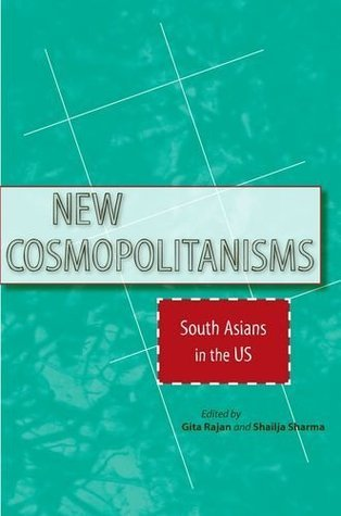New Cosmopolitanisms: South Asians in the US  by  Gita Rajan
