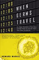 When Germs Travel: Six Major Epidemics That Have Invaded America and the Fears They Have Unleashed (Vintage)