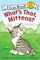 What's That, Mittens?: My First I Can Read