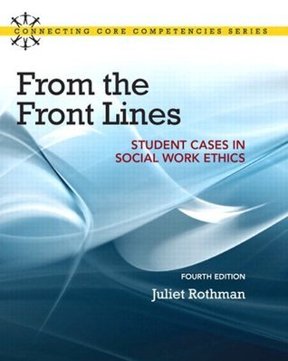 From the Front Lines: Student Cases in Social Work Ethics (4th Edition) (Connecting Core Competencies)  by  Juliet C. Rothman
