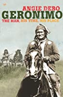 Geronimo: The Man,His Time,His Place (Pimlico Wild West)