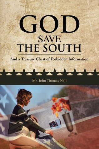 GOD SAVE THE SOUTH: And a Treasure Chest of Forbidden Information  by  John Thomas Nall