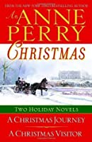 An Anne Perry Christmas: A Christmas Journey / A Christmas Visitor (Christmas Stories, #1-2)