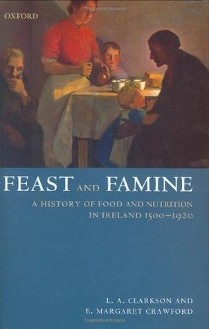 Feast and Famine: A History of Food and Nutrition in Ireland 1500-1920  by  L.A. Clarkson