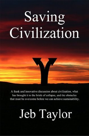Saving Civilization:  In Pursuit of Sustainability  by  Jeb Taylor
