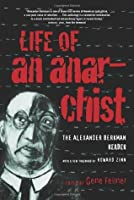 Life of an Anarchist: The Alexander Berkman Reader