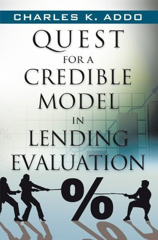 Quest for a Credible Model in Lending Evaluation  by  Charles K. Addo