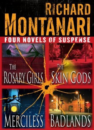 Four Novels of Suspense: The Rosary Girls, The Skin Gods, Merciless, Badlands Richard Montanari
