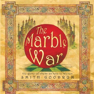 The Marble War:The game of chess as told to Steven  by  Smith Goodrum