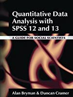 Quantitative Data Analysis with SPSS 12 and 13: A Guide for Social Scientists