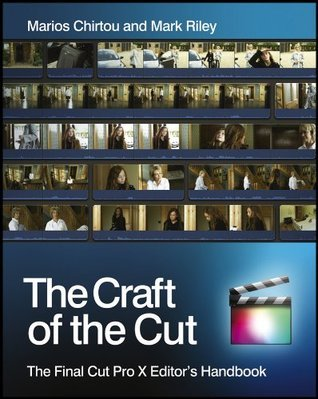 The Craft of the Cut: The Final Cut Pro X Editors Handbook  by  Mark Riley