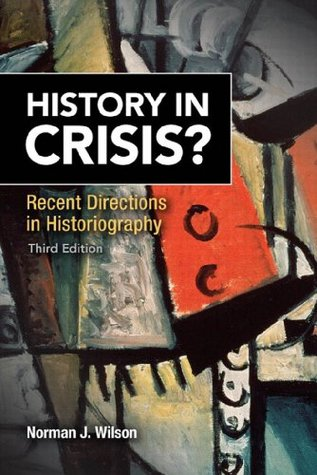 History in Crisis? Recent Directions in Historiography (3rd Edition)  by  Norman J. Wilson