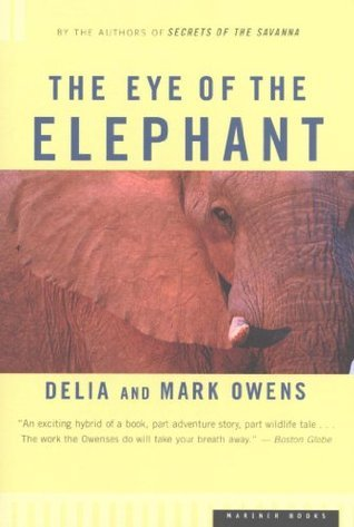 The Eye of the Elephant: An Epic Adventure in the African Wilderness Mark James Owens