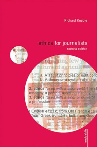 Ethics for Journalists  by  Richard Keeble