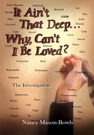 It Aint That Deep. . .Why, Cant I Be Loved? : The Investigation Nancy Mason-Bowls