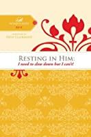 Resting in Him: I need to slow down but I can't! (Women of Faith Study Guide Series)