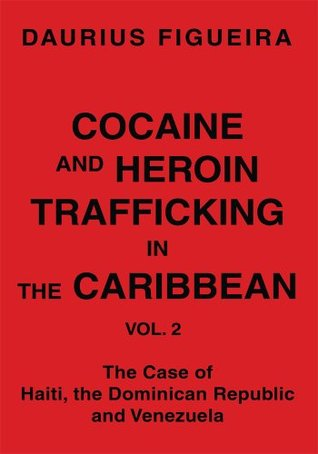 Cocaine And Heroin Trafficking In The Caribbean: Vol. 2  by  Daurius Figueira