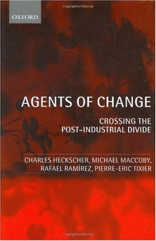 Agents of Change: Crossing the Post-Industrial Divide Charles C. Heckscher