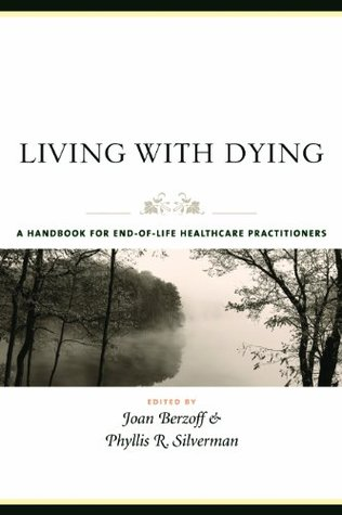 Living With Dying: A Handbook for End-of-Life Healthcare Practitioners (End of Life Care: A Series)  by  Joan N. Berzoff