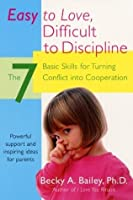 Easy To Love, Difficult To Discipline: The 7 Basic Skills For Turning Conflict