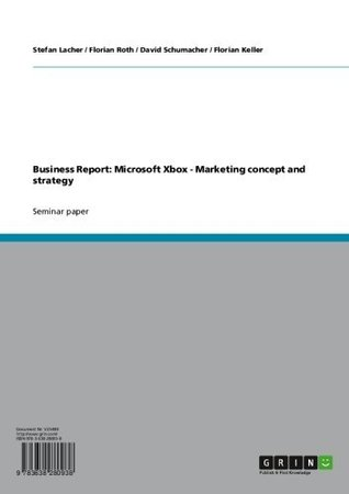 Business Report: Microsoft Xbox - Marketing concept and strategy Stefan Lacher